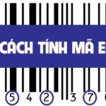 Hướng dẫn cách tính mã số mã vạch để biết hàng thật hàng giả